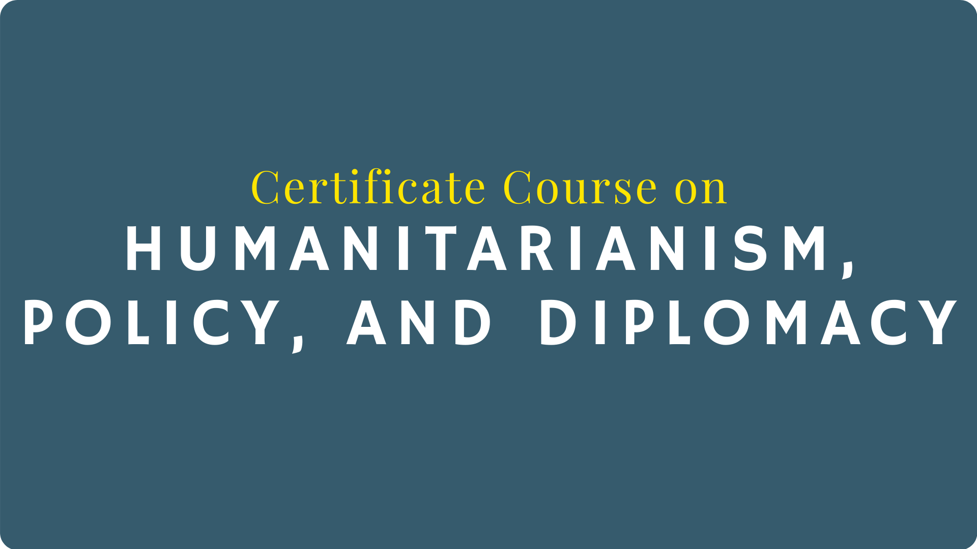 Certificate Course on Humanitarianism, Policy, and Diplomacy